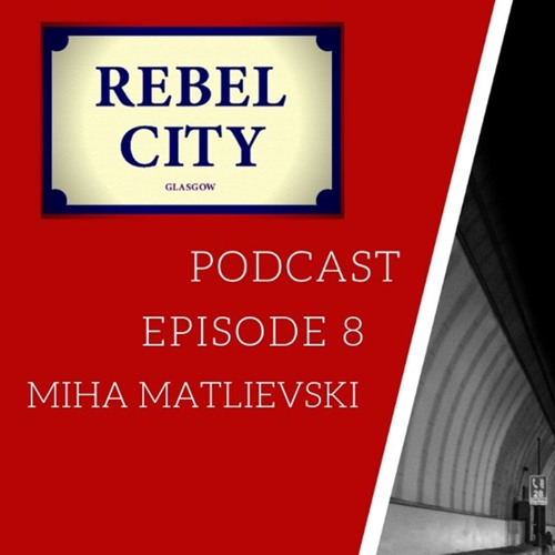 Rebel City Podcast - Episode 8 - Miha Matlievski