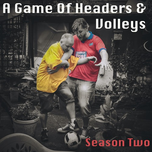 A Game Of Headers & Volleys Episode 8