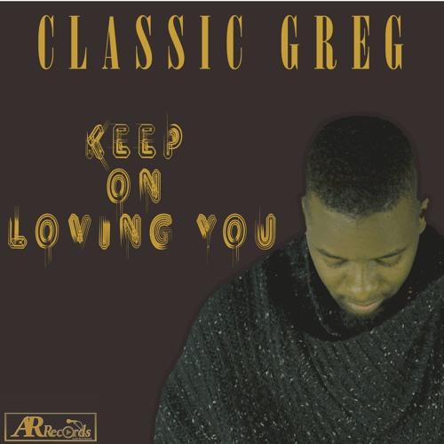 Keep on Loving you - Classic Greg