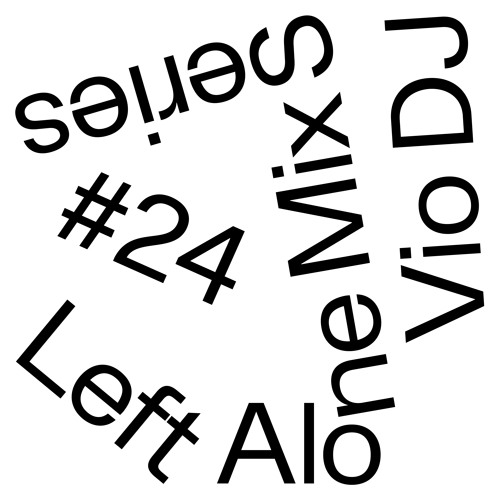 Left Alone.24→ Vio DJ (Leihhaus)