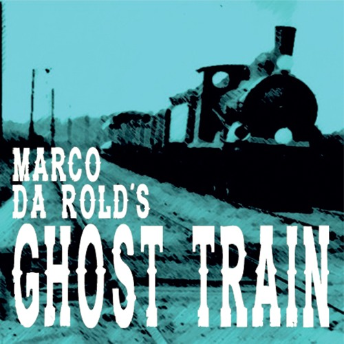 Marco Da Rold's Ghost Train - Ghost Train