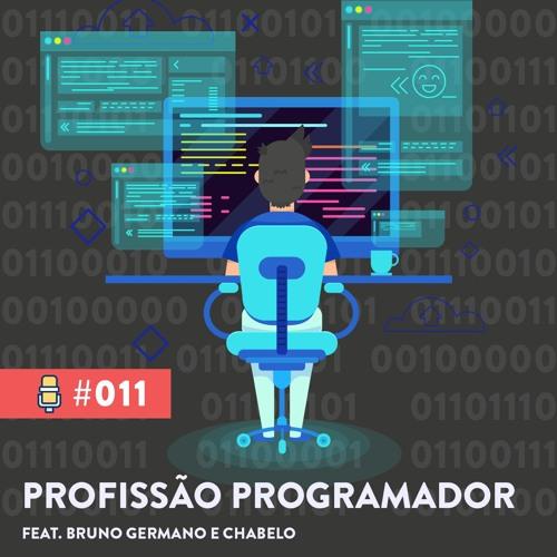 #011. O que faz um Programador?   feat. Bruno Germano e Chabelo
