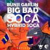 Bunji Garlin x Davinchi - Big Bad Soca (HYBRID SOCA REMIX)