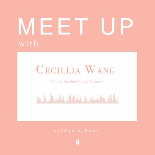 Meet Up with Cecillia Wang | Answering the Unsentimental Questions