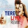 Tere Liye Sirf Tere Liye Remix Namaste England DJ Rudra Feat Atif Aslam