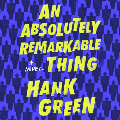 An Absolutely Remarkable Thing by Hank Green, read by Kristen Sieh and Hank Green