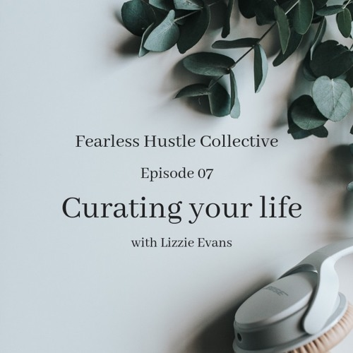 07: Curating your Life with Lizzie Evans