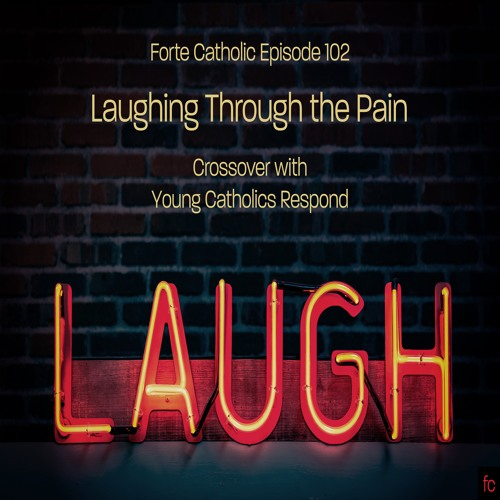 Forte Catholic Ep 102-Laughing Thru the Pain. Crossover event w/Young Catholics Respond