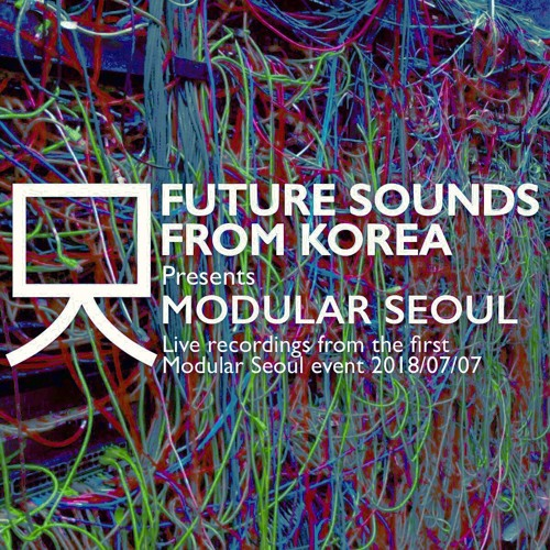 FUTURE SOUNDS FROM KOREA presents live recordings from MODULAR SEOUL