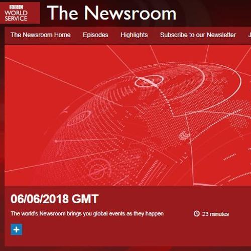 BBC World Service, The Newsroom, 06/06/2018
