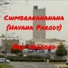 Cwmbranananana (Havana Parody)