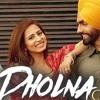 Dholna (Full Song) Qismat Ammy Virk Sargun Mehta B Praak Jaani New Song 2018