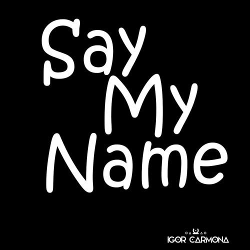 Igor Carmona - Say My Name