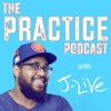 The Practice Podcast with J-Live Episode 02 (9-26-18)