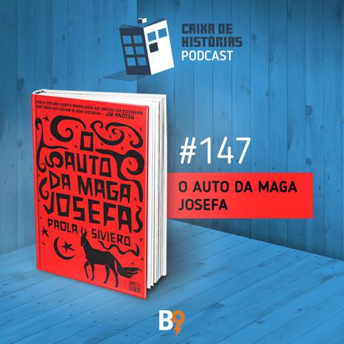 Caixa de Histórias 147 – O Auto da Maga Josefa