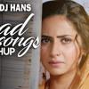 Punjabi Sad Songs Mashup - DJ Hans
