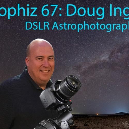 Astrophiz67: DSLR Astrophotography with Doug Ingram