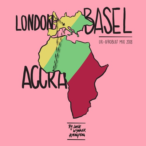 Basel x London x Accra - UK-Afrobeat Mix 2018
