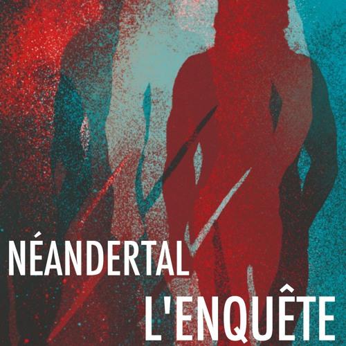 Néandertal, l'enquête