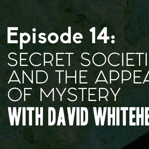 #14 David Whitehead | Secret Societies & the Appeal of Mystery