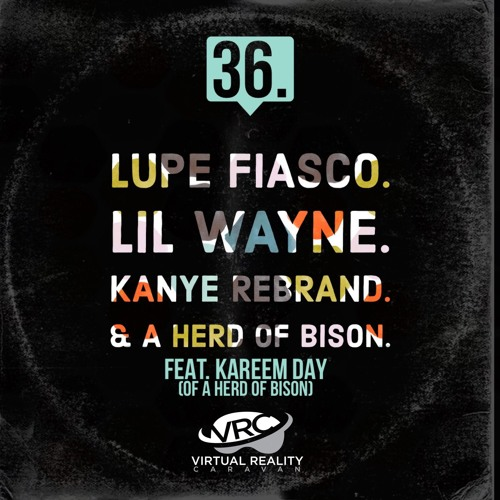 Episode 36 - Lupe Fiasco, Lil Wayne, Kanye Rebrand, & A Herd of Bison (feat. Kareem Day)