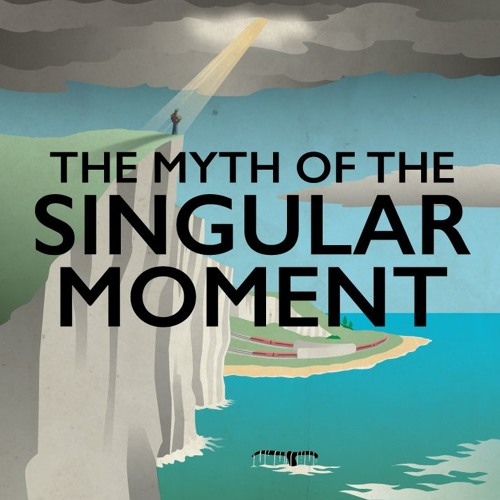 The Myth of the Singular Moment