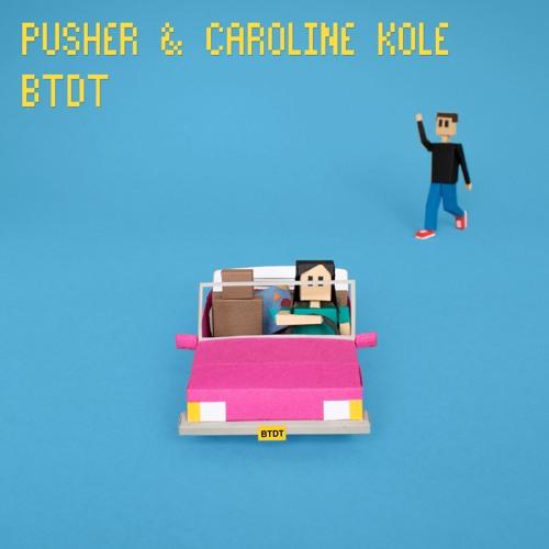 PUSHER & Caroline Kole