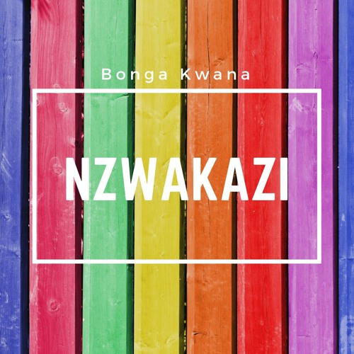 Bonga Kwana - Nzwakazi