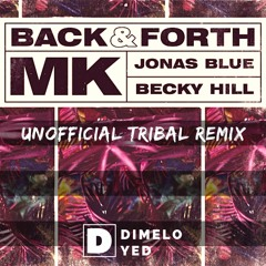 MK ✘ Jonas Blue ✘ Becky Hill - Back & Forth ✘ Dimelo Yed (Unofficial Tribal Remix)