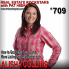 709: How to Get Better Leads and More Listings in Any Market with Alisha Collins