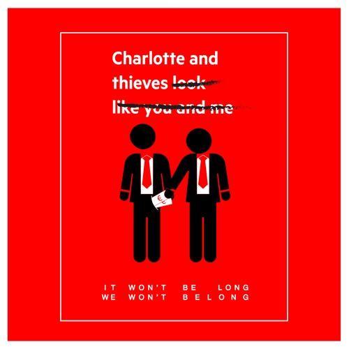 Charlotte & Thieves - It Won't Be Long, We Don't Belong
