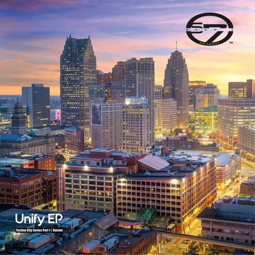 Scan7 - UnifyEP - Techno City Series - Part 1 - Detroit
