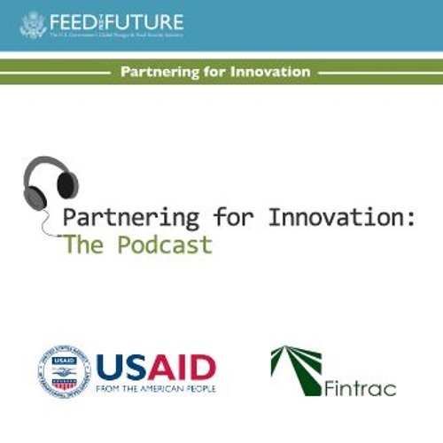 Feed the Future Partnering for Innovation: The Podcast Episode 5