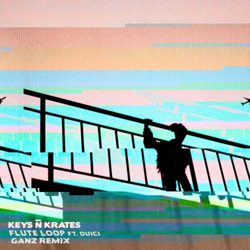 Keys N Krates - Flute Loop (ft  Ouici) [GANZ Remix] by GANZ | Free