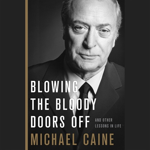BLOWING THE BLOODY DOORS OFF by Michael Caine. Read by the Author - Audiobook Excerpt