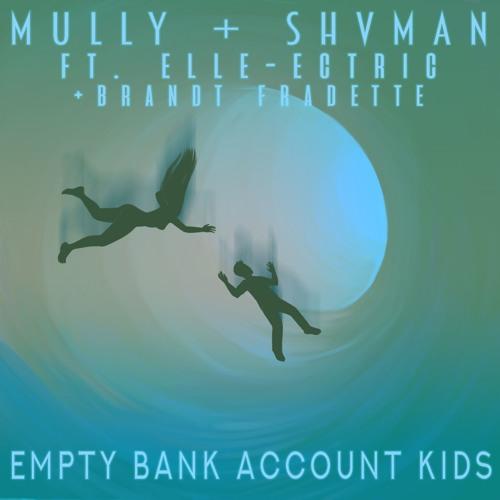 Mully & Shvman - Empty Bank Account Kids Ft. Elle-Ectric & Brandt Fradette