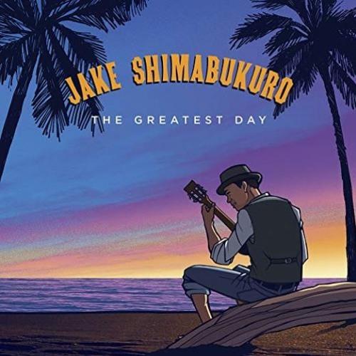 Jake Shimabukuro : The Greatest Day
