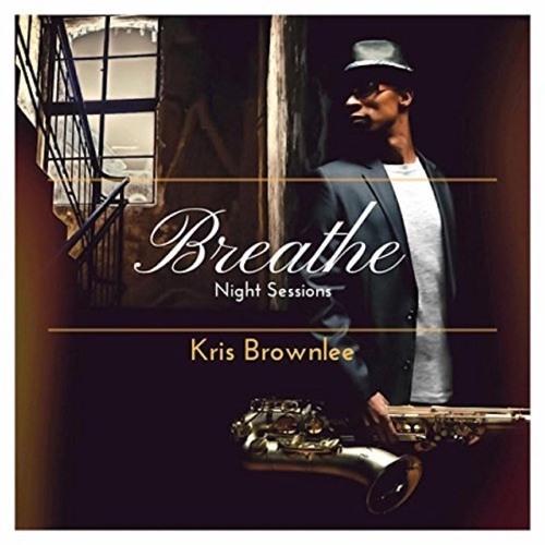Kris Brownlee : Breathe Night Sessions