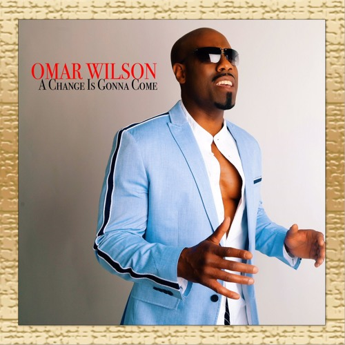 Omar Wilson - A Change Is Gonna Come