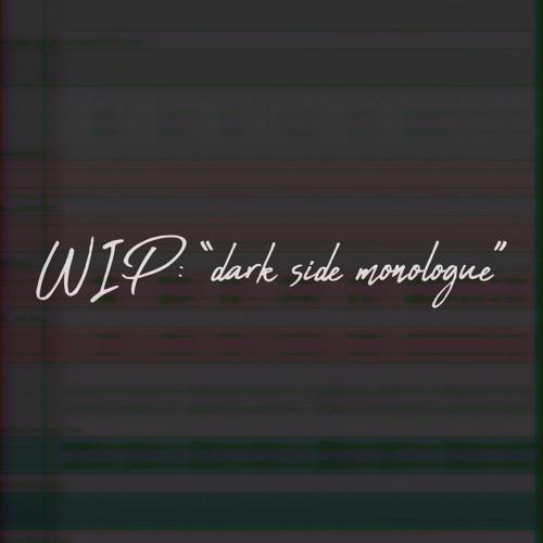 "WIP: ""dark side monologue"""
