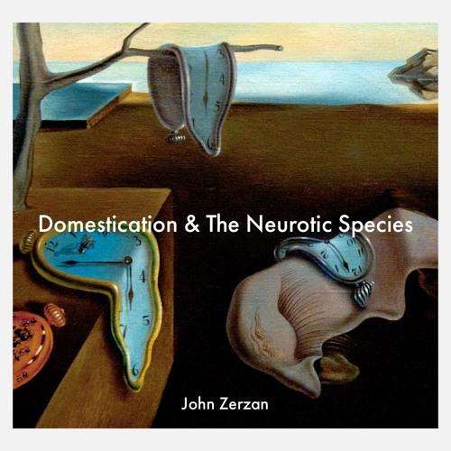 John Zerzan: Domestication & The Neurotic Species