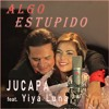 ALGO ESTUPIDO - cover song - Artists: JUCAPA - (feat. Yiya Luna)
