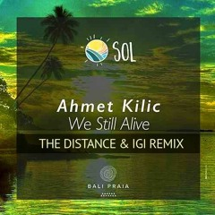 Ahmet Kilic - We Are Still Alive (The Distance & Igi Remix)