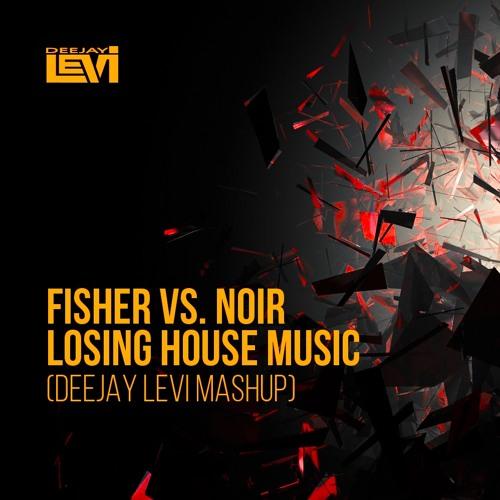 Fisher Vs Noir- Losing House Music (Deejay Levi Mashup) Master