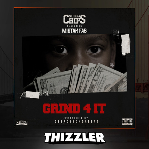 Stunna Chips ft. Mistah FAB - Grind 4 It (Prod. DeeRozeOnDaBeat) [Thizzler.com Exclusive]