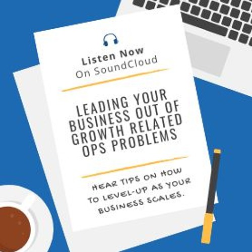 Leading Your Business Out Of Growth Related Ops Problems