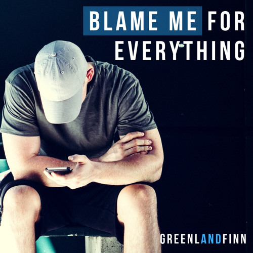 Blame Me For Everything