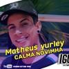 Matheus Yurley - Calma novinha ( Lançamento) 2018