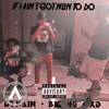 *IF I AIN'T GOT NUN TO DO*- ft. dTRAIN, BiG 40, XD