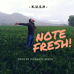 K.U.S.H - NOTE FRESH! (Prod by 27heartsBeat & MantraStudio)